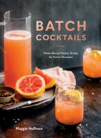 Batch Cocktails: Make-Ahead Pitcher Drinks for Every Occasion, by Maggie Hoffman