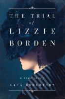 The Trial of Lizzie Borden, by Cara Robertson